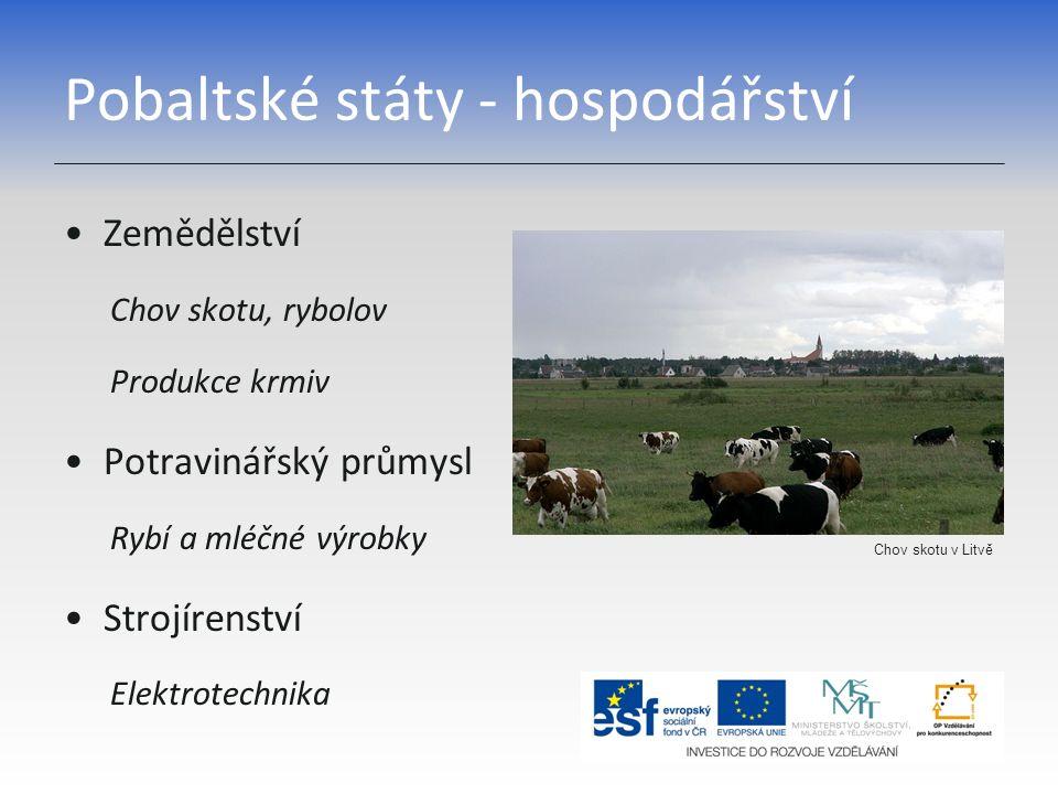 Pobaltské státy - hospodářství Zemědělství Chov skotu, rybolov Produkce krmiv Potravinářský průmysl Rybí a mléčné výrobky Strojírenství Elektrotechnik