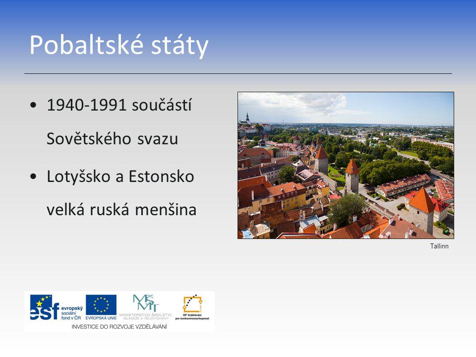 Pobaltské státy 1940-1991 součástí Sovětského svazu Lotyšsko a Estonsko velká ruská menšina Tallinn