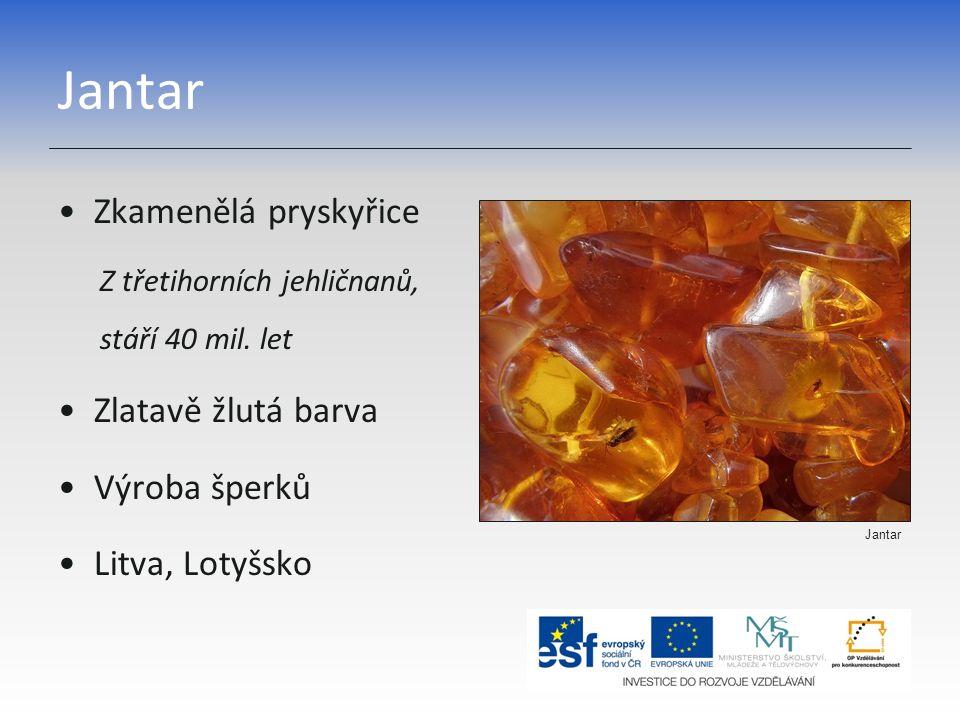 Jantar Zkamenělá pryskyřice Z třetihorních jehličnanů, stáří 40 mil. let Zlatavě žlutá barva Výroba šperků Litva, Lotyšsko Jantar