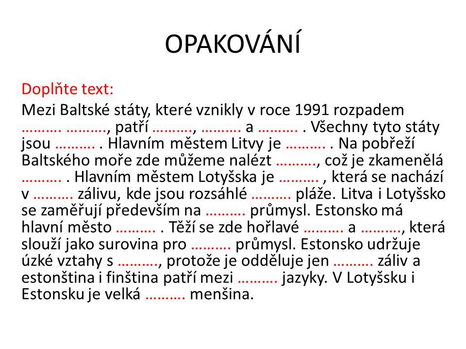 OPAKOVÁNÍ Doplňte text: Mezi Baltské státy, které vznikly v roce 1991 rozpadem ……….
