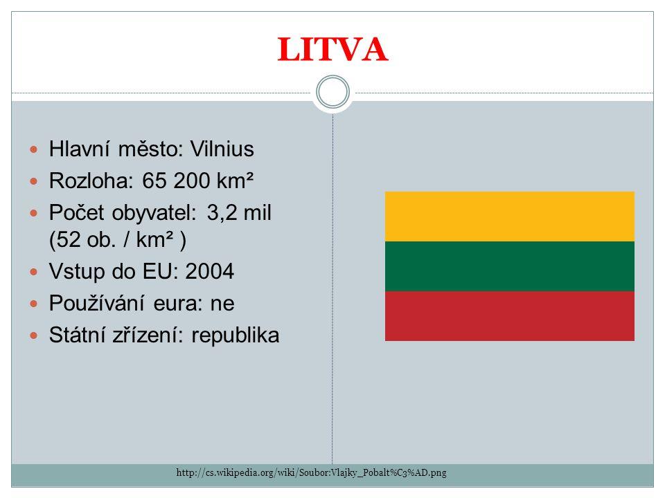 LITVA Hlavní město: Vilnius Rozloha: 65 200 km² Počet obyvatel: 3,2 mil (52 ob. / km² ) Vstup do EU: 2004 Používání eura: ne Státní zřízení: republika