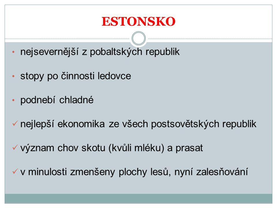 ESTONSKO nejsevernější z pobaltských republik stopy po činnosti ledovce podnebí chladné nejlepší ekonomika ze všech postsovětských republik význam cho