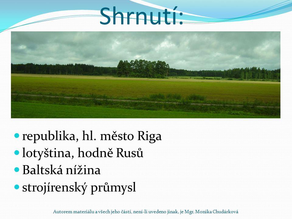 Shrnutí: republika, hl. město Riga lotyština, hodně Rusů Baltská nížina strojírenský průmysl Autorem materiálu a všech jeho částí, není-li uvedeno jin