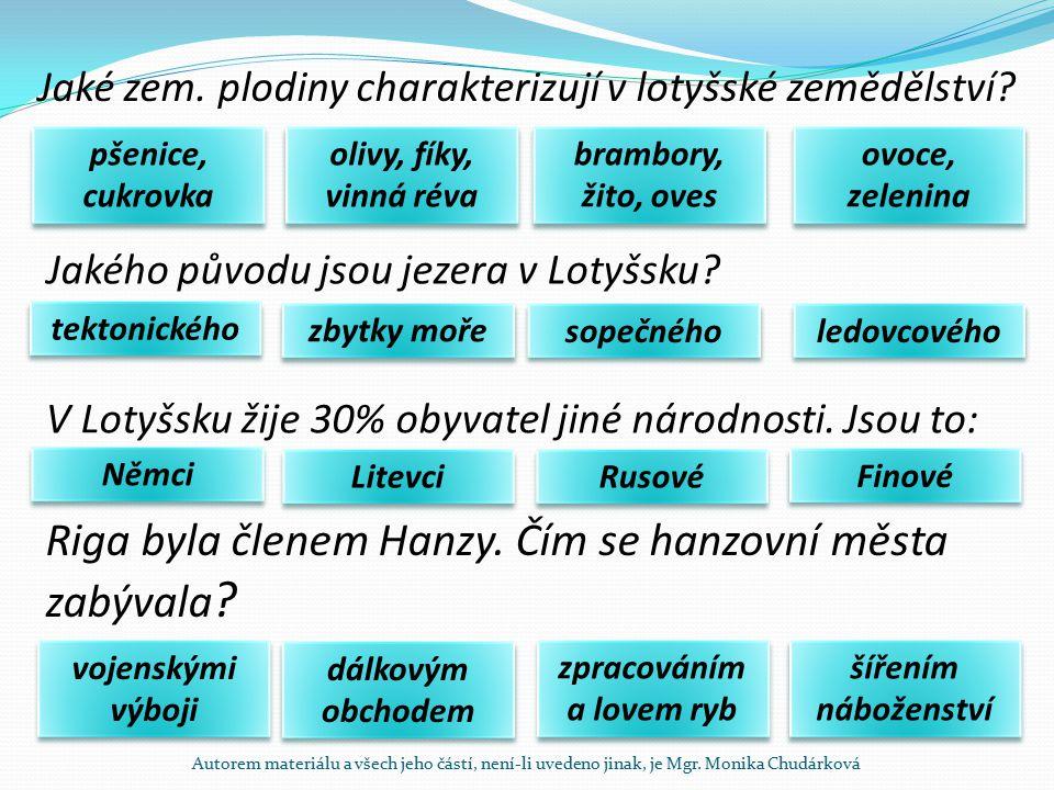 Jaké zem. plodiny charakterizují v lotyšské zemědělství? pšenice, cukrovka ovoce, zelenina brambory, žito, oves olivy, fíky, vinná réva Jakého původu