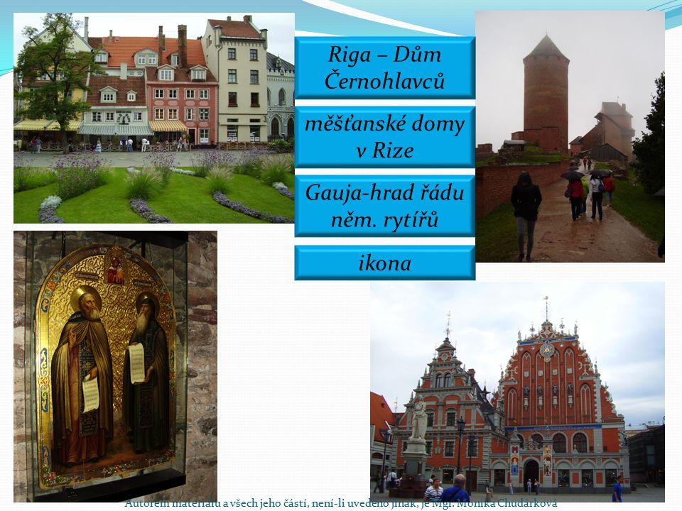 Riga – Dům Černohlavců měšťanské domy v Rize Gauja-hrad řádu něm. rytířů ikona Autorem materiálu a všech jeho částí, není-li uvedeno jinak, je Mgr. Mo