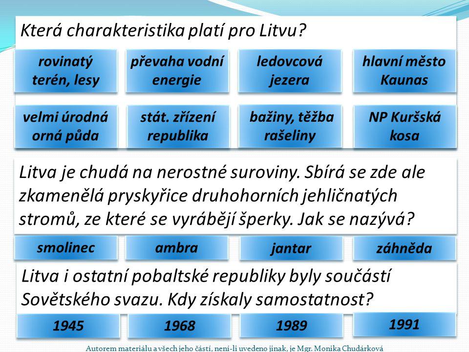 Která charakteristika platí pro Litvu? rovinatý terén, lesy hlavní město Kaunas ledovcová jezera převaha vodní energie Litva i ostatní pobaltské repub