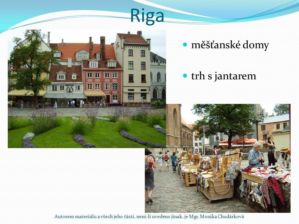 Riga měšťanské domy trh s jantarem Autorem materiálu a všech jeho částí, není-li uvedeno jinak, je Mgr. Monika Chudárková