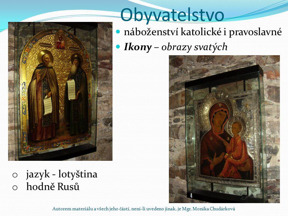 Obyvatelstvo náboženství katolické i pravoslavné Ikony – obrazy svatých o jazyk - lotyština o hodně Rusů Autorem materiálu a všech jeho částí, není-li
