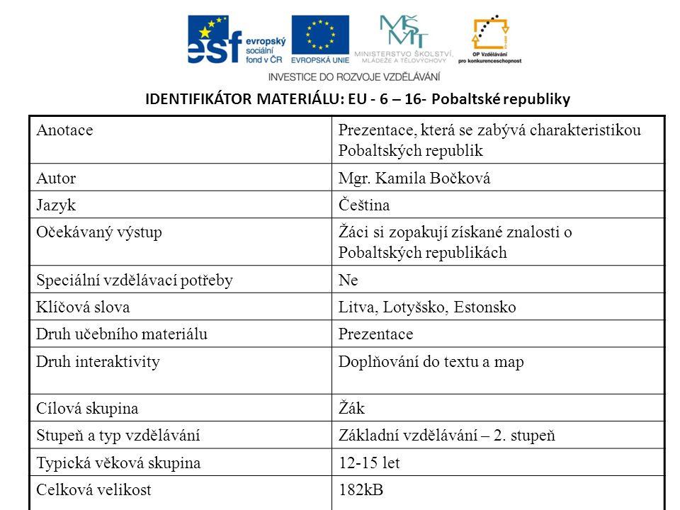 IDENTIFIKÁTOR MATERIÁLU: EU - 6 – 16- Pobaltské republiky AnotacePrezentace, která se zabývá charakteristikou Pobaltských republik AutorMgr.