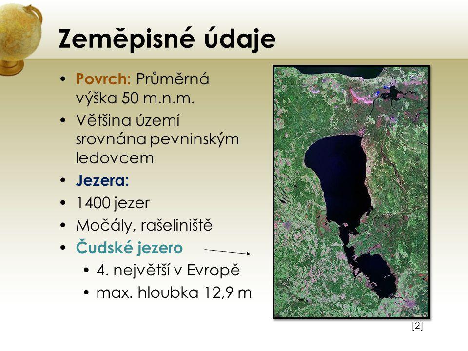 Zeměpisné údaje Povrch: Průměrná výška 50 m.n.m. Většina území srovnána pevninským ledovcem Jezera: 1400 jezer Močály, rašeliniště Čudské jezero 4. ne
