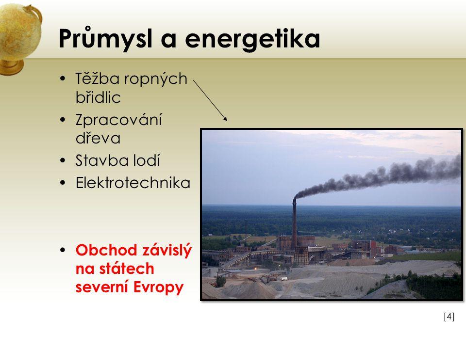 Průmysl a energetika Těžba ropných břidlic Zpracování dřeva Stavba lodí Elektrotechnika Obchod závislý na státech severní Evropy [4][4]