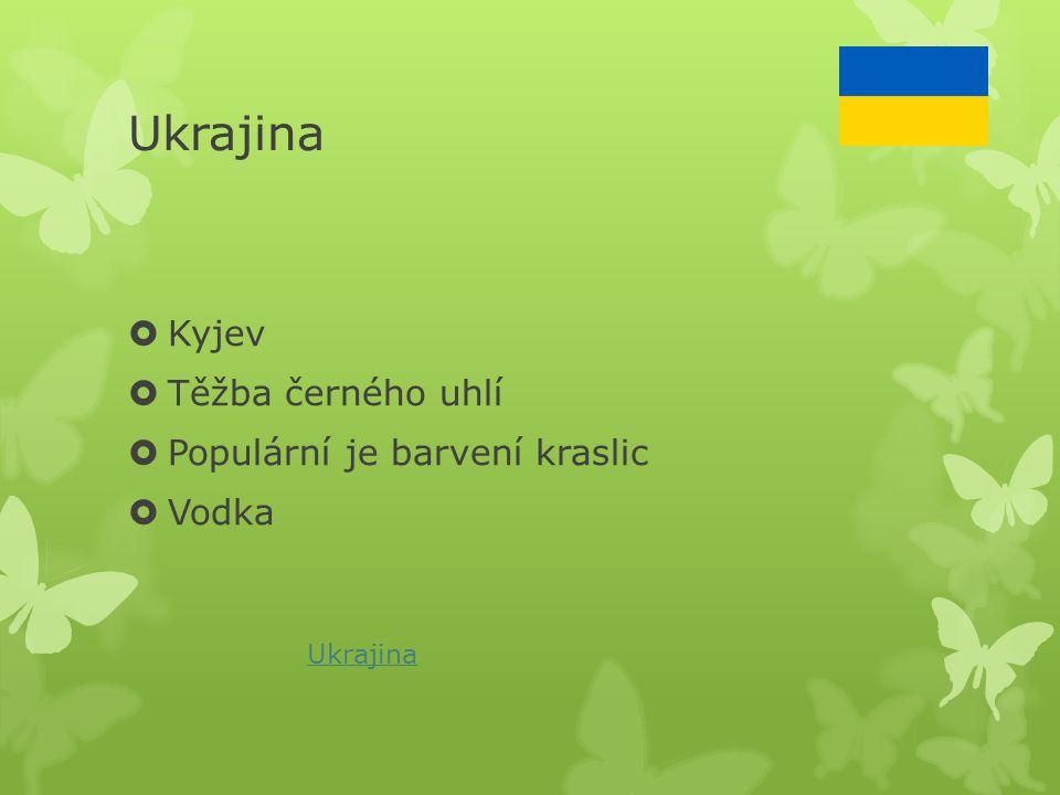 Ukrajina  Kyjev  Těžba černého uhlí  Populární je barvení kraslic  Vodka Ukrajina