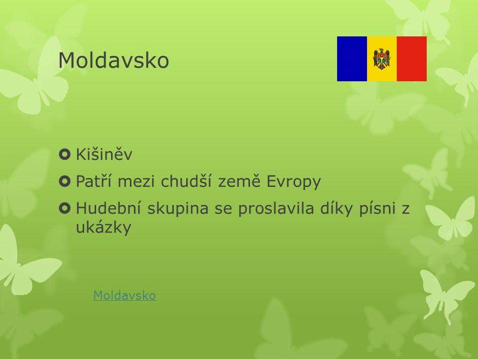 Moldavsko  Kišiněv  Patří mezi chudší země Evropy  Hudební skupina se proslavila díky písni z ukázky Moldavsko