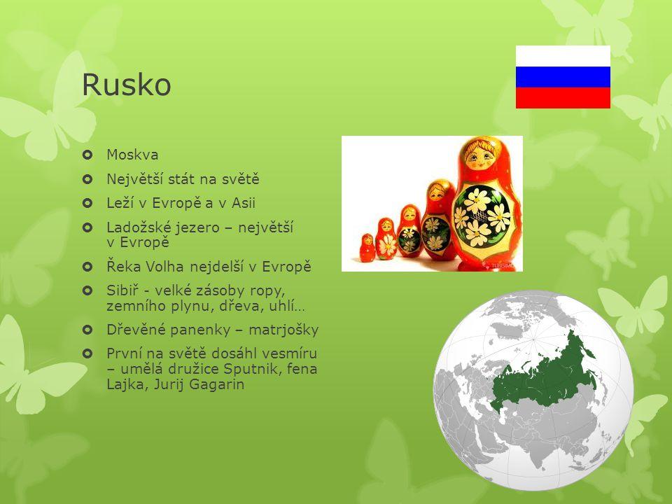 Rusko  Moskva  Největší stát na světě  Leží v Evropě a v Asii  Ladožské jezero – největší v Evropě  Řeka Volha nejdelší v Evropě  Sibiř - velké