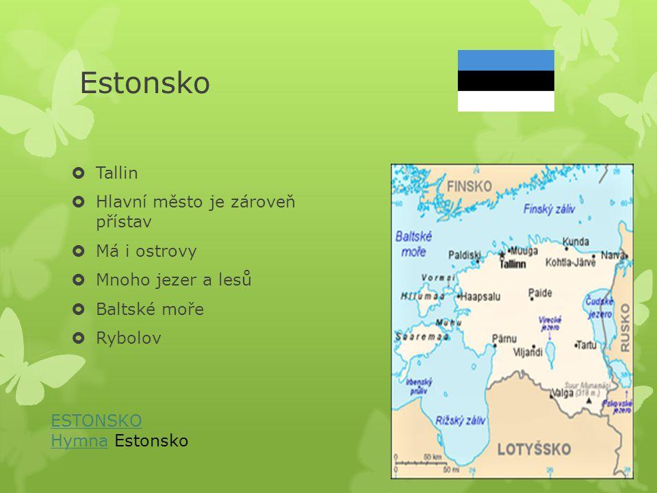 Estonsko  Tallin  Hlavní město je zároveň přístav  Má i ostrovy  Mnoho jezer a lesů  Baltské moře  Rybolov ESTONSKO HymnaHymna Estonsko