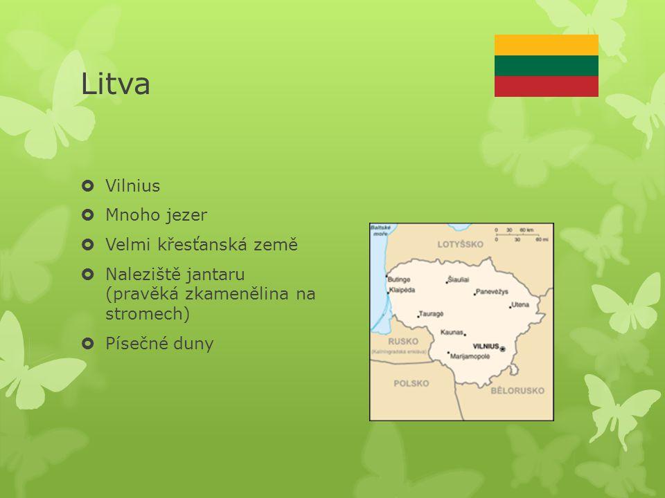 Litva  Vilnius  Mnoho jezer  Velmi křesťanská země  Naleziště jantaru (pravěká zkamenělina na stromech)  Písečné duny