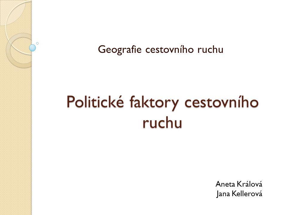 Politické faktory cestovního ruchu Geografie cestovního ruchu Aneta Králová Jana Kellerová