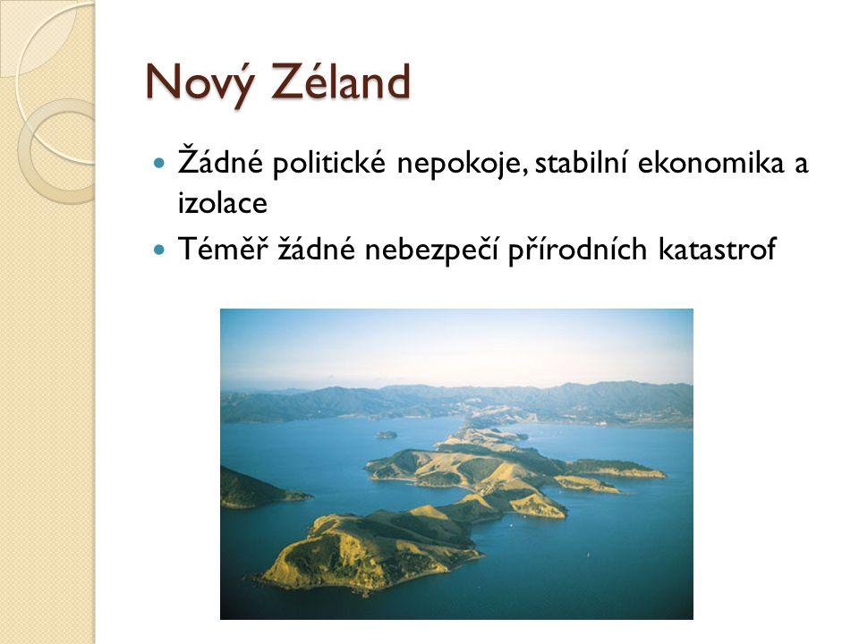 Nový Zéland Žádné politické nepokoje, stabilní ekonomika a izolace Téměř žádné nebezpečí přírodních katastrof