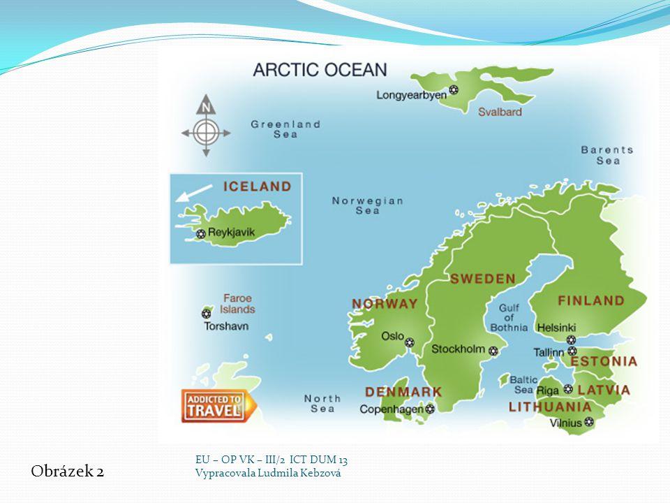 zdroj http://cs.wikipedia.org/wiki/Severn%C3%AD_Evropa http://www.sesity.net/zemepis/severni-evropa.php Obrázek č.1: http://cs.wikipedia.org/wiki/Soubor:Northern- Europe-map.png http://cs.wikipedia.org/wiki/Soubor:Northern- Europe-map.png Obrázek č.2: http://www.addictedtotravel.com/travel- guides/regions/northern-europe-travel-guide EU – OP VK – III/2 ICT DUM 13 Vypracovala Ludmila Kebzová
