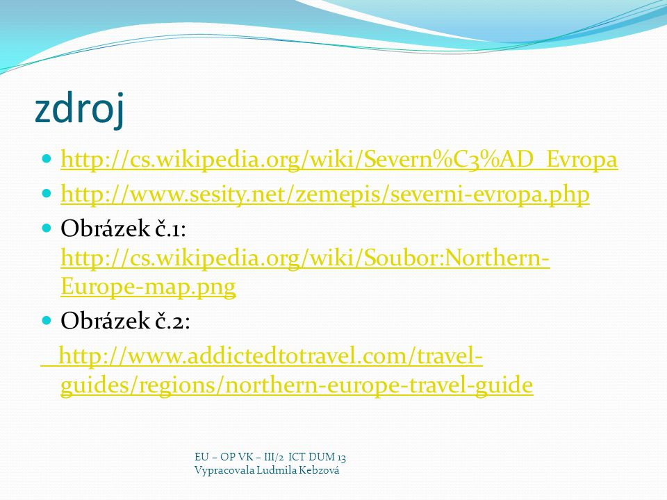 zdroj http://cs.wikipedia.org/wiki/Severn%C3%AD_Evropa http://www.sesity.net/zemepis/severni-evropa.php Obrázek č.1: http://cs.wikipedia.org/wiki/Soub