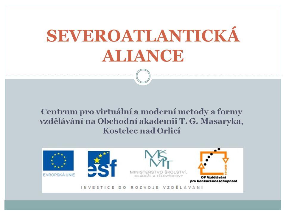 SEVEROATLANTICKÁ ALIANCE Centrum pro virtuální a moderní metody a formy vzdělávání na Obchodní akademii T.