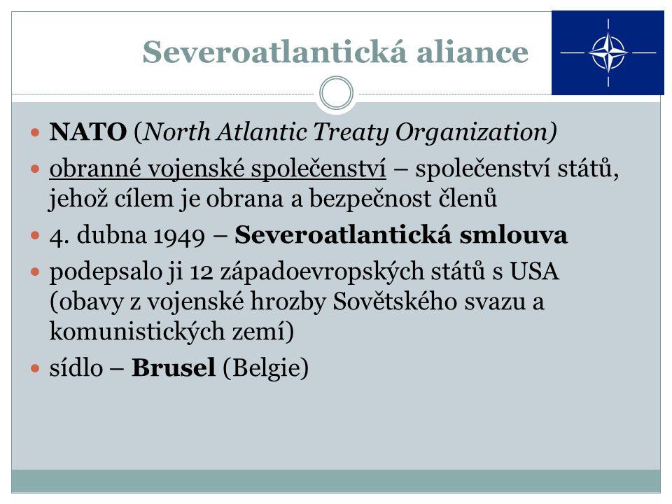 Severoatlantická aliance NATO (North Atlantic Treaty Organization) obranné vojenské společenství – společenství států, jehož cílem je obrana a bezpečnost členů 4.
