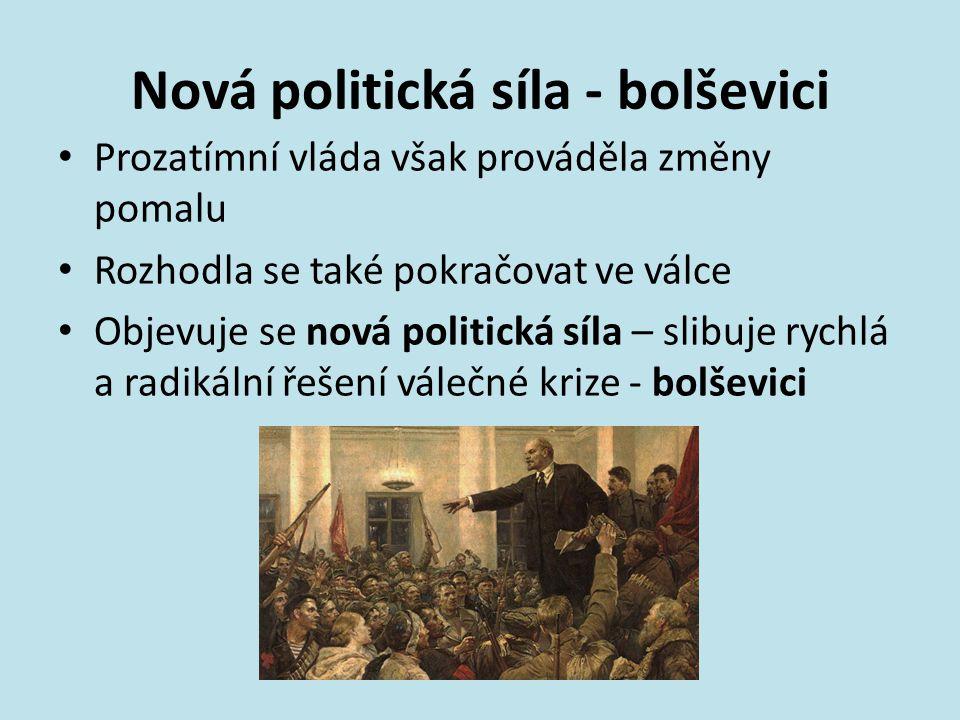 Nová politická síla - bolševici Prozatímní vláda však prováděla změny pomalu Rozhodla se také pokračovat ve válce Objevuje se nová politická síla – sl