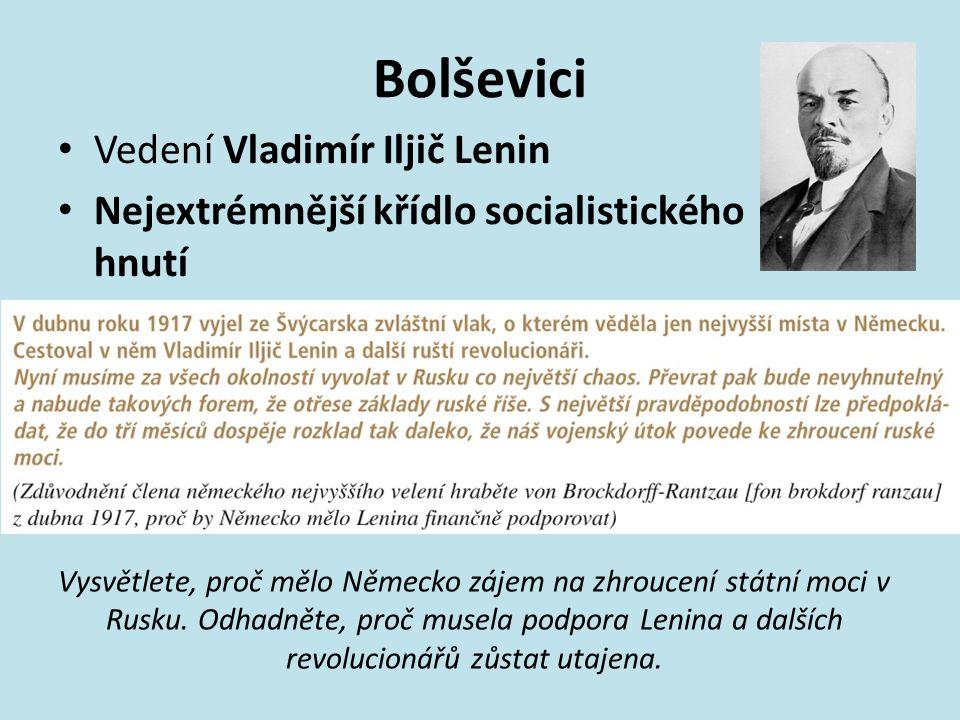 Bolševici Vedení Vladimír Iljič Lenin Nejextrémnější křídlo socialistického hnutí Vysvětlete, proč mělo Německo zájem na zhroucení státní moci v Rusku