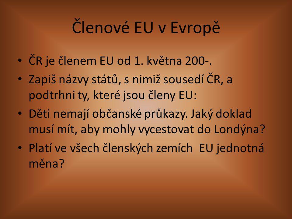 Členové EU v Evropě ČR je členem EU od 1. května 200-. Zapiš názvy států, s nimiž sousedí ČR, a podtrhni ty, které jsou členy EU: Děti nemají občanské