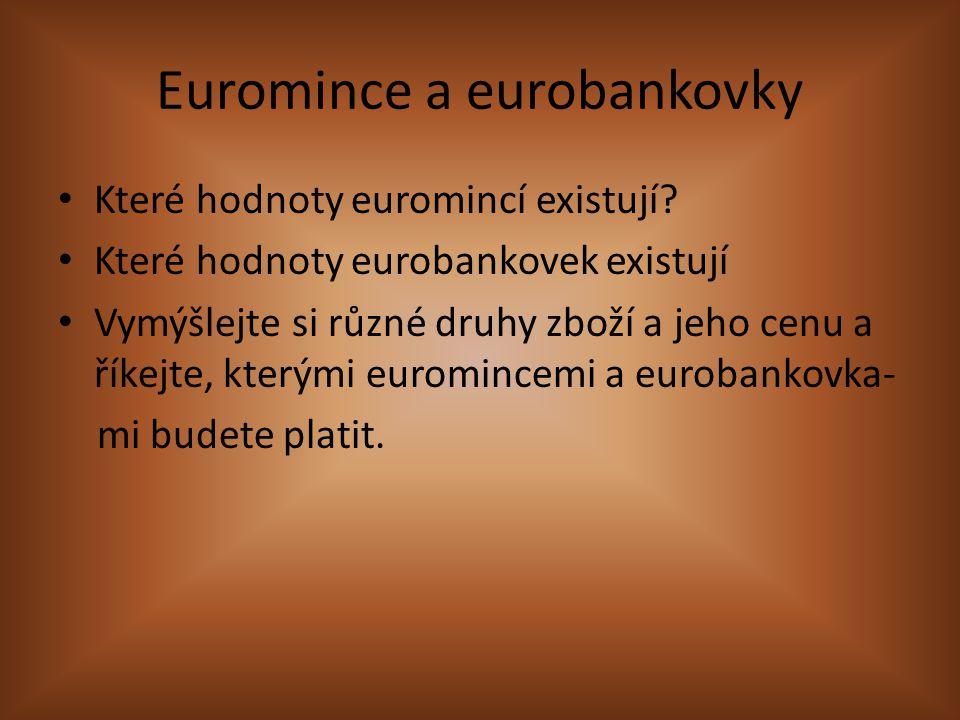 Euromince a eurobankovky Které hodnoty euromincí existují? Které hodnoty eurobankovek existují Vymýšlejte si různé druhy zboží a jeho cenu a říkejte,