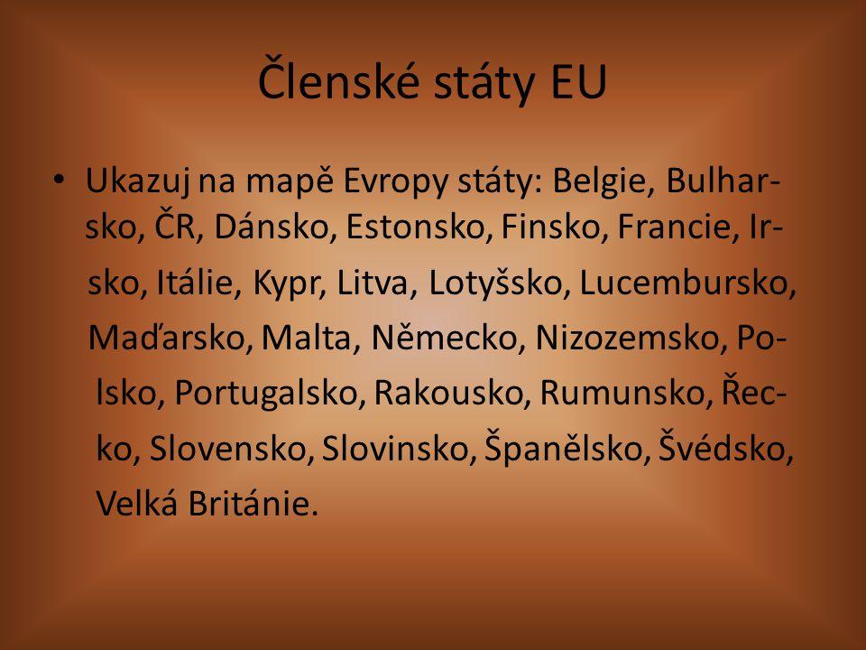 Členské státy EU Ukazuj na mapě Evropy státy: Belgie, Bulhar- sko, ČR, Dánsko, Estonsko, Finsko, Francie, Ir- sko, Itálie, Kypr, Litva, Lotyšsko, Luce