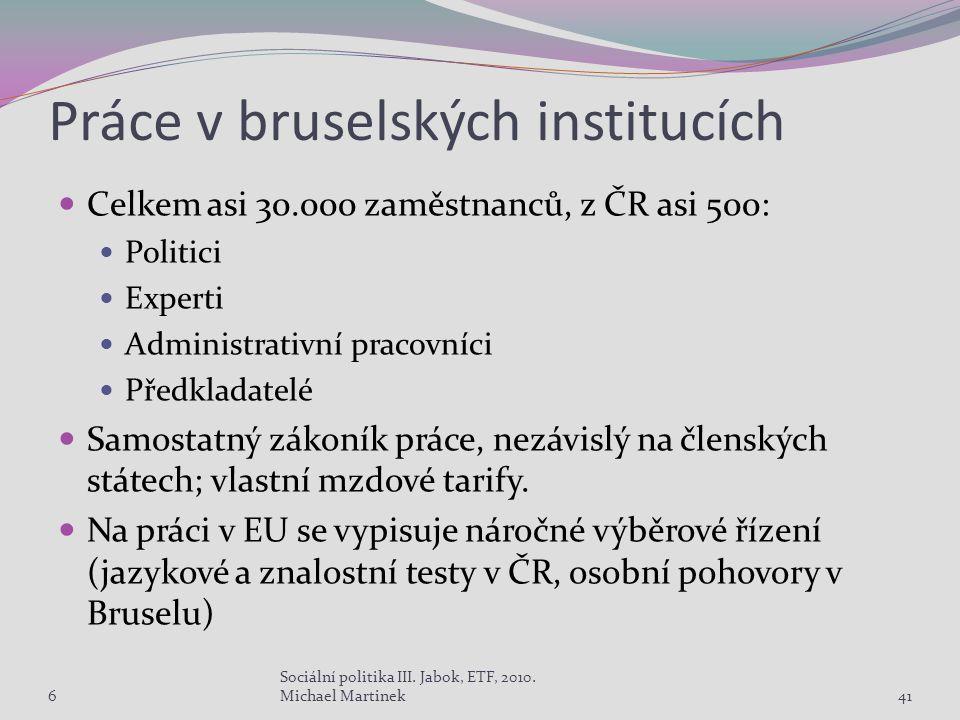 Práce v bruselských institucích Celkem asi 30.000 zaměstnanců, z ČR asi 500: Politici Experti Administrativní pracovníci Předkladatelé Samostatný zákoník práce, nezávislý na členských státech; vlastní mzdové tarify.