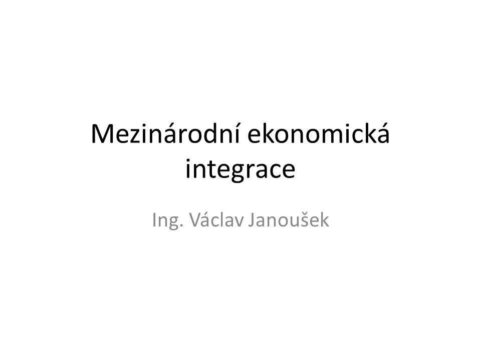 Mezinárodní ekonomická integrace Ing. Václav Janoušek