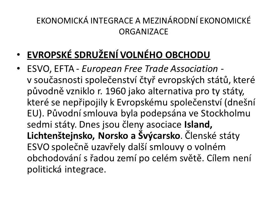 EKONOMICKÁ INTEGRACE A MEZINÁRODNÍ EKONOMICKÉ ORGANIZACE EVROPSKÉ SDRUŽENÍ VOLNÉHO OBCHODU ESVO, EFTA - European Free Trade Association - v současnost