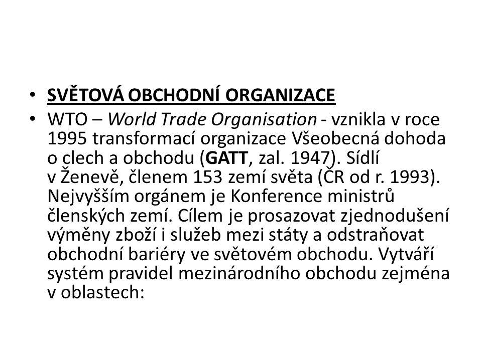 SVĚTOVÁ OBCHODNÍ ORGANIZACE WTO – World Trade Organisation - vznikla v roce 1995 transformací organizace Všeobecná dohoda o clech a obchodu (GATT, zal