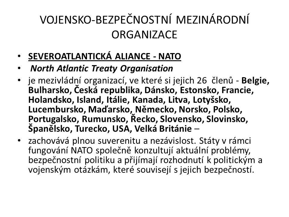 VOJENSKO-BEZPEČNOSTNÍ MEZINÁRODNÍ ORGANIZACE SEVEROATLANTICKÁ ALIANCE - NATO North Atlantic Treaty Organisation je mezivládní organizací, ve které si