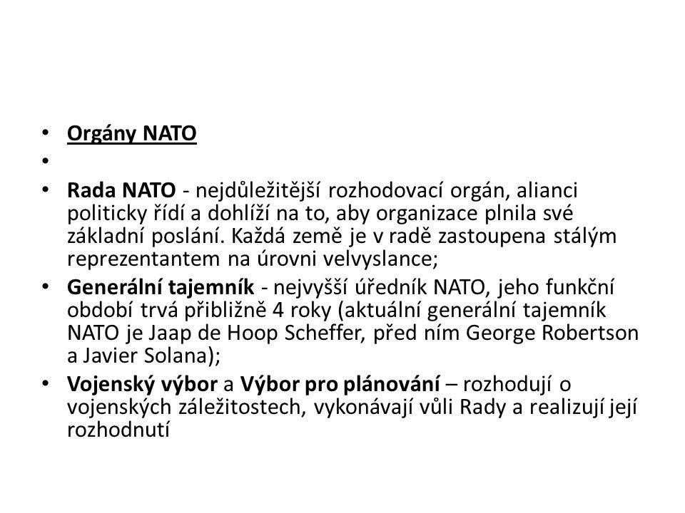 Orgány NATO Rada NATO - nejdůležitější rozhodovací orgán, alianci politicky řídí a dohlíží na to, aby organizace plnila své základní poslání. Každá ze