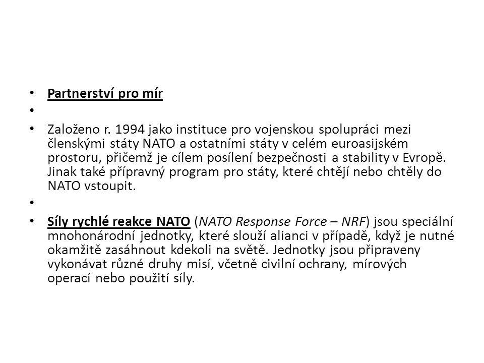 Partnerství pro mír Založeno r. 1994 jako instituce pro vojenskou spolupráci mezi členskými státy NATO a ostatními státy v celém euroasijském prostoru