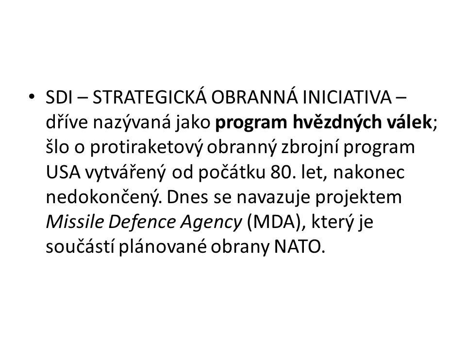 SDI – STRATEGICKÁ OBRANNÁ INICIATIVA – dříve nazývaná jako program hvězdných válek; šlo o protiraketový obranný zbrojní program USA vytvářený od počát