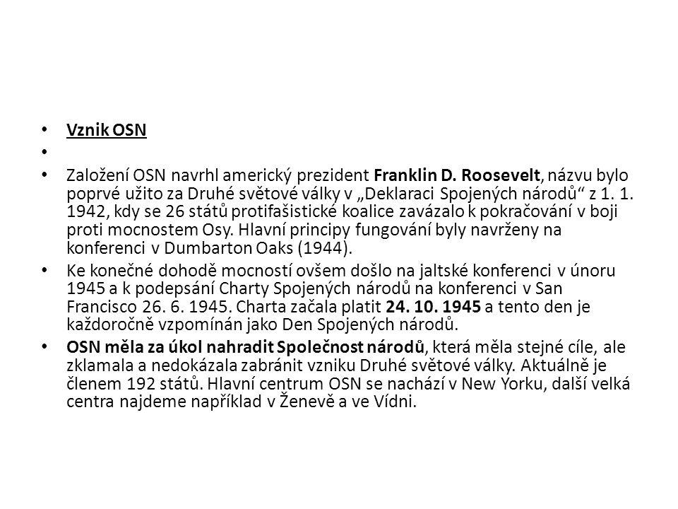 """Vznik OSN Založení OSN navrhl americký prezident Franklin D. Roosevelt, názvu bylo poprvé užito za Druhé světové války v """"Deklaraci Spojených národů"""""""