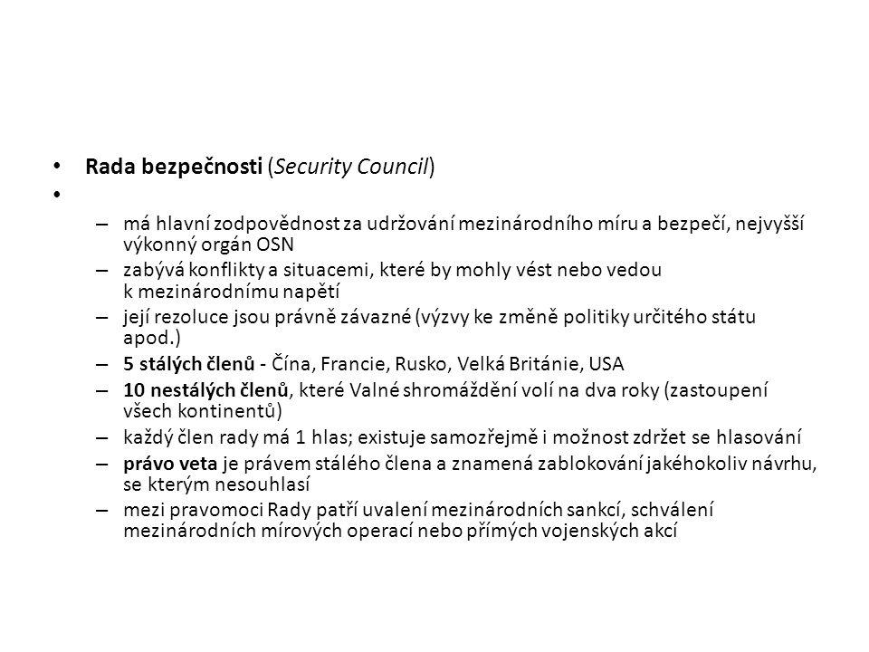 Rada bezpečnosti (Security Council) – má hlavní zodpovědnost za udržování mezinárodního míru a bezpečí, nejvyšší výkonný orgán OSN – zabývá konflikty