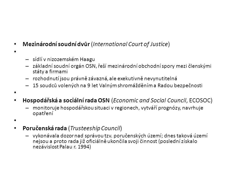 Mezinárodní soudní dvůr (International Court of Justice) – sídlí v nizozemském Haagu – základní soudní orgán OSN, řeší mezinárodní obchodní spory mezi