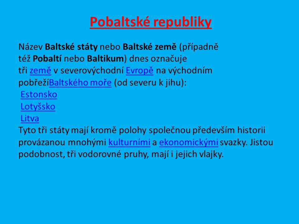 Pobaltské republiky Název Baltské státy nebo Baltské země (případně též Pobaltí nebo Baltikum) dnes označuje tři země v severovýchodní Evropě na výcho
