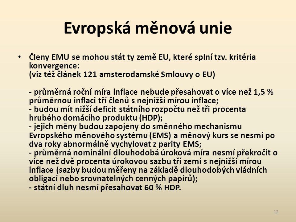 Evropská měnová unie Členy EMU se mohou stát ty země EU, které splní tzv.