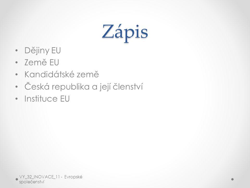 Zápis Dějiny EU Země EU Kandidátské země Česká republika a její členství Instituce EU VY_32_INOVACE_11 - Evropské společenství