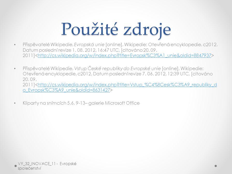 Použité zdroje Přispěvatelé Wikipedie, Evropská unie [online], Wikipedie: Otevřená encyklopedie, c2012, Datum poslední revize 1. 08. 2012, 16:47 UTC,