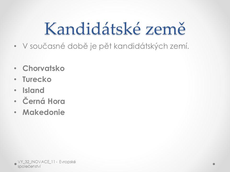 Kandidátské země V současné době je pět kandidátských zemí. Chorvatsko Turecko Island Černá Hora Makedonie VY_32_INOVACE_11 - Evropské společenství