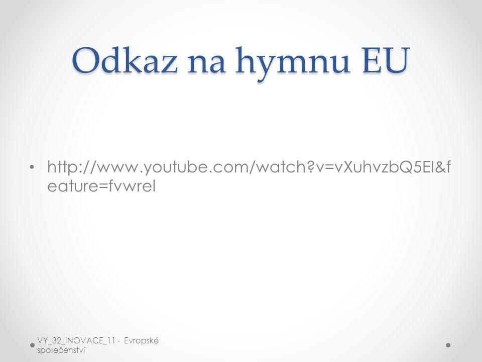 Odkaz na hymnu EU http://www.youtube.com/watch?v=vXuhvzbQ5EI&f eature=fvwrel VY_32_INOVACE_11 - Evropské společenství