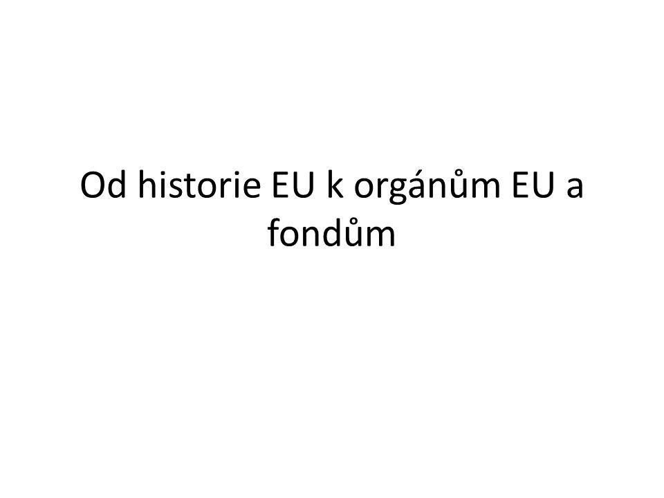 Od historie EU k orgánům EU a fondům