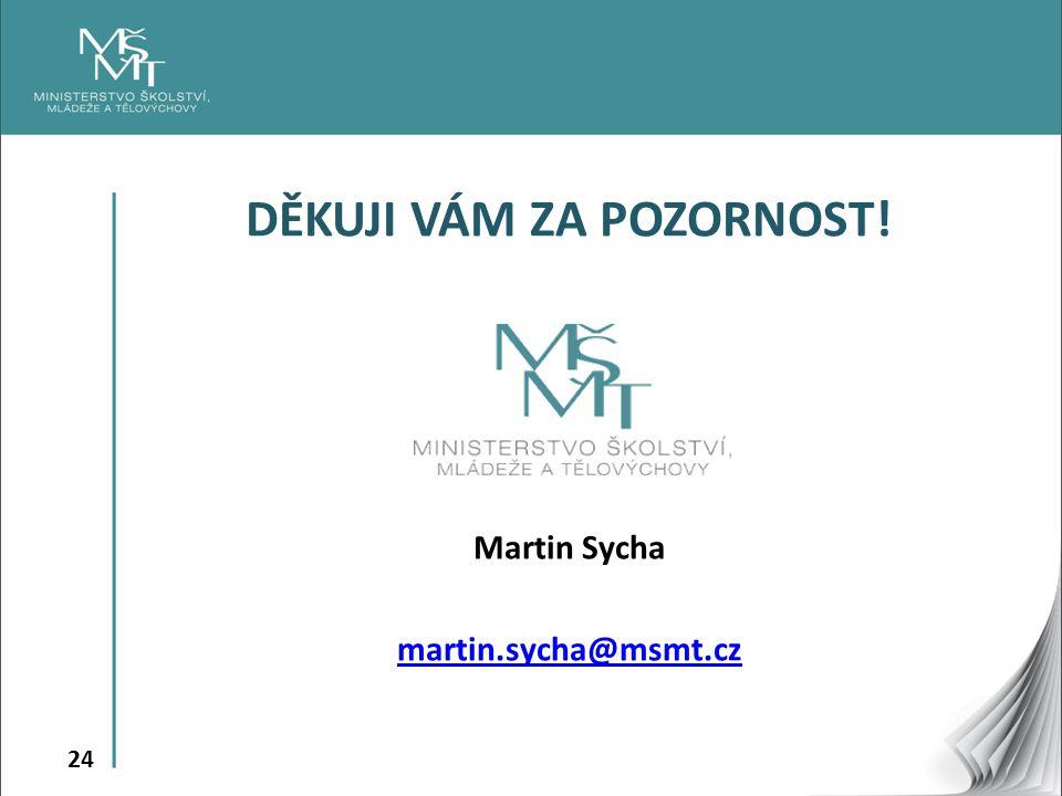 24 DĚKUJI VÁM ZA POZORNOST! Martin Sycha martin.sycha@msmt.cz